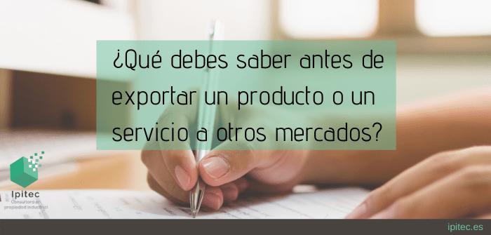 ¿Qué debes saber antes de exportar un producto o un servicio a otros mercados?