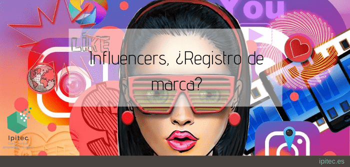 Influencers, ¿Registro de marca?