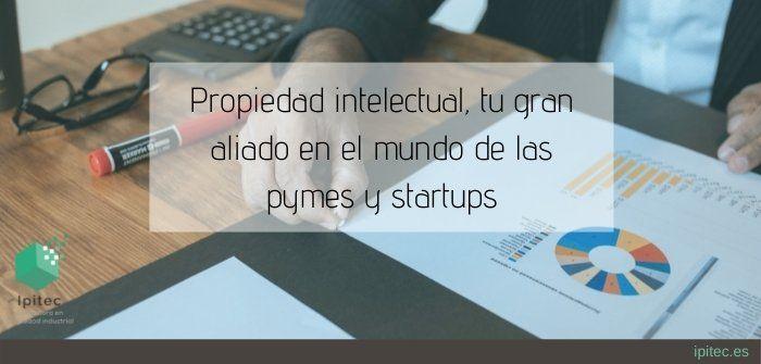 Propiedad intelectual, tu gran aliado en el mundo de las pymes y startups